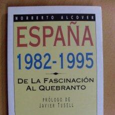 Libros de segunda mano: ESPAÑA 1982-1995 DE LA FASCINACIÓN AL QUEBRANTO / NORBERTO ALCOVER / 1995. Lote 95211431