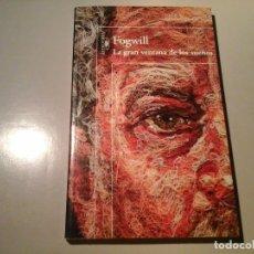 Libros de segunda mano: FOGWILL. LA GRAN VENTANA DE LOS SUEÑOS. PRIMERA EDICIÓN 2013. ALFAGUARA. EXPERIMENTAL. RARO.. Lote 95316731