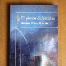 Libros de segunda mano: EL PINTOR DE BATALLAS. ARTURO PÉREZ-REVERTE. . Lote 95427351