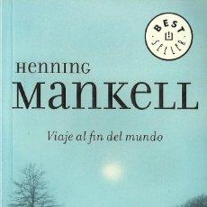 Libros de segunda mano: HENNING MANKELL-VIAJE AL FIN DEL MUNDO.BESTSELLER,670.DEBOLSILLO.2007.. Lote 95544943