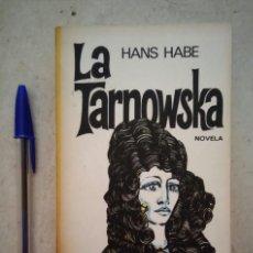 Libros de segunda mano: LIBRO - LA TARNOWSKA - LIBROS VARIOS - HANS HABE - 1974 - EL ARCA DE PAPEL. Lote 95717019