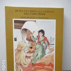 Libros de segunda mano: HI HA UNA DONA A LA CEL¨LA DEL PARE PRIOR - DE JOAN BLASCO I CASANOVAS - DEDICADO POR EL AUTOR. Lote 95828335