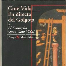 Libros de segunda mano: EN DIRECTO DEL GÓLGOTA. EL EVANGELIO SEGÚN GORE VIDAL - ANAYA / MUCHNIK - MUY BUEN ESTADO. Lote 95834687