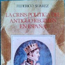 Libros de segunda mano: LA CRISIS POLÌTICA DEL ANTIGUO RÉGIMEN EN ESPAÑA - FEDERICO SUAREZ. Lote 95835843