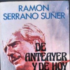 Libros de segunda mano: DE ANTEAYER Y DE HOY - RAMÓN SERRANO SUÑER. Lote 95856983