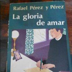 Libros de segunda mano: LA GLORIA DE AMAR. RAFAEL PEREZ Y PEREZ. EDITORIAL JUVENTUD. 1982. 260 GRAMOS.. Lote 95880147