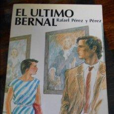 Libros de segunda mano: EL ULTIMO BERNAL. RAFAEL PEREZ Y PEREZ. EDITORIAL JUVENTUD. 1986. 260 GRAMOS.. Lote 95880583