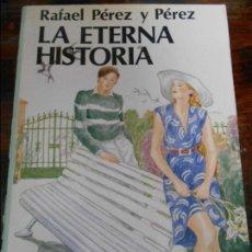 Libros de segunda mano: LA HISTORIA ETERNA. RAFAEL PEREZ Y PEREZ. EDITORIAL JUVENTUD. 1984. 250 GRAMOS.. Lote 95880595