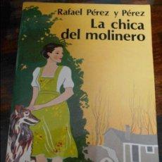 Libros de segunda mano: LA CHICA DEL MOLINERO. RAFAEL PEREZ Y PEREZ. EDITORIAL JUVENTUD. 1980. 280 GRAMOS.. Lote 95880615