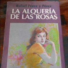 Libros de segunda mano: LA ALQUERIA DE LAS ROSAS. RAFAEL PEREZ Y PEREZ. EDITORIAL JUVENTUD. 1987. 230 GRAMOS.. Lote 95883451