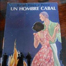 Libros de segunda mano: UN HOMBRE CABAL. RAFAEL PEREZ Y PEREZ. EDITORIAL JUVENTUD. 1981. 270 GRAMOS.. Lote 95885023