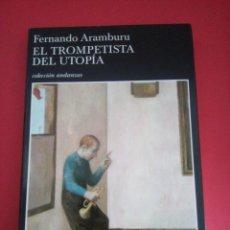 Libros de segunda mano: FERNANDO ARAMBURU - EL TROMPETISTA DEL UTOPÍA - TUSQUETS -. Lote 95955755