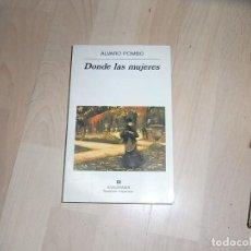 Libros de segunda mano: ALVARO POMBO,DONDE LAS MUIJERES, ANAGRAMA,200. Lote 96045267