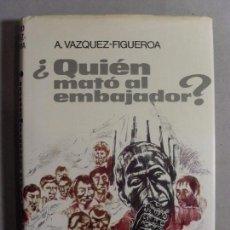 Libros de segunda mano: ¿QUIÉN MATÓ AL EMBAJADOR? / ALBERTO VÁZQUEZ FIGUEROA / 2ª EDICIÓN 1975. Lote 96048367