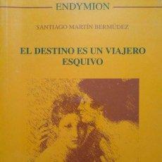 Libros de segunda mano: SANTIAGO MARTÍN BERMÚDEZ: EL DESTINO ES UN VIAJERO ESQUIVO. RELATOS. Lote 96214463