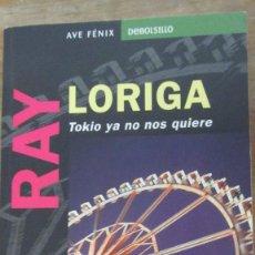 Libros de segunda mano: TOKIO YA NO NOS QUIERE DE RAY LORIGA (PLAZA Y JANES). Lote 99528303