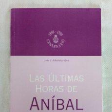 Libros de segunda mano: LAS ÚLTIMAS HORAS DE ANÍBAL - JUAN J. ABADALEJO ROCA - 1999. Lote 97105719
