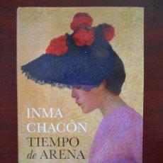 Libros de segunda mano: TIEMPO DE ARENA - INMA CHACON - TAPA DURA - CIRCULO DE LECTORES (P2). Lote 97618227