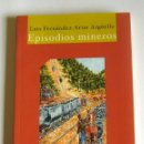 Libros de segunda mano: EPISODIOS MINEROS - LUIS FERNANDEZ-ARIAS ARGÜELLO. Lote 153749972