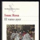 Libros de segunda mano: ISAAC ROSA EL VANO AYER SEIX BARRAL 2007 BIBLIOTECA BREVE DEDICADO FIRMADO FECHADO A MANO CÁDIZ 2009. Lote 97930451