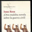 Libros de segunda mano: ISAAC ROSA ¡ OTRA MALDITA NOVELA SOBRE LA GUERRA CIVIL ! SEIX BARRAL DEDICADO FIRMADO FECHADO A MANO. Lote 97932027