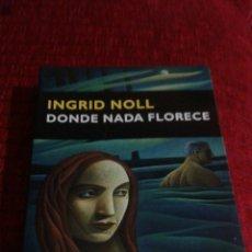Libros de segunda mano: INGRID NOLL DONDE NADA FLORECE . Lote 97967535