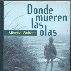 Libros de segunda mano: DONDE MUEREN LAS OLAS - MINETTE WALTERS **. Lote 98230299
