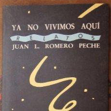 Libros de segunda mano: YA NO VIVIMOS AQUI, JUAN L.ROMERO PECHE, QUASYEDITORIAL, 1991, 78 PAGINAS. Lote 98380915