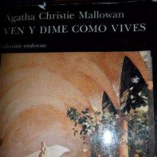 Libros de segunda mano: VEN Y DIME CÓMO VIVES, AGATHA CHRISTIE MALLOWAN, ED. TUSQUETS. Lote 98443051