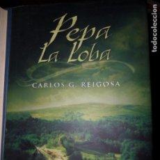 Libros de segunda mano: PEPA LA LOBA, CARLOS G. REIGOSA, EDICIONES B. Lote 98609075
