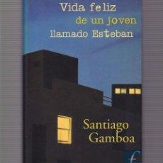 Libros de segunda mano: SANTIAGO GAMBOA - VIDA FELIZ DE UN JOVEN LLAMADO ESTEBAN - EDICIONES B 2000 / 1ª EDICION. Lote 98611323