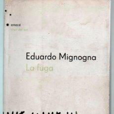 Libros de segunda mano: EDUARDO MIGNOGNA. LA FUGA. EMECÉ CRUZ DEL SUR.. Lote 98634551