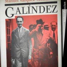 Libros de segunda mano: GALÍNDEZ, MANUEL VÁZQUEZ MONTALBÁN, ED. CÍRCULO DE LECTORES. Lote 98642035