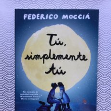 Libros de segunda mano: TU, SIMPLEMENTE TU - FEDERICO MOCCIA - PLANETA, 2014 - NUEVO DE LIBRERÍA. Lote 98744251
