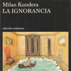 Libros de segunda mano: MILAN KUNDERA. LA IGNORANCIA. TUSQUETS ANDANZAS. Lote 98766871