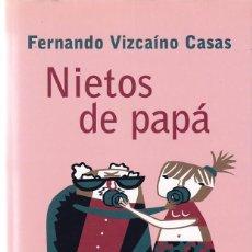 Libros de segunda mano: FERNANDO VIZCAINO CASAS - NIETOS DE PAPA - EDITORIAL PLANETA 2003. Lote 98864299