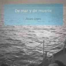 Libros de segunda mano: DE MAR Y DE MUERTE ALVARO OTERO ELLAGO. Lote 98874671