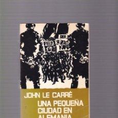 Libros de segunda mano: JOHN LE CARRÉ - UNA PEQUEÑA CIUDAD EN ALEMANIA - EDITORIAL NOGUER 1972. Lote 98883679