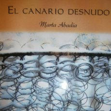 Libros de segunda mano: EL CANARIO DESNUDO MARTA ABADIA VISION LIBROS 2009. Lote 98940679