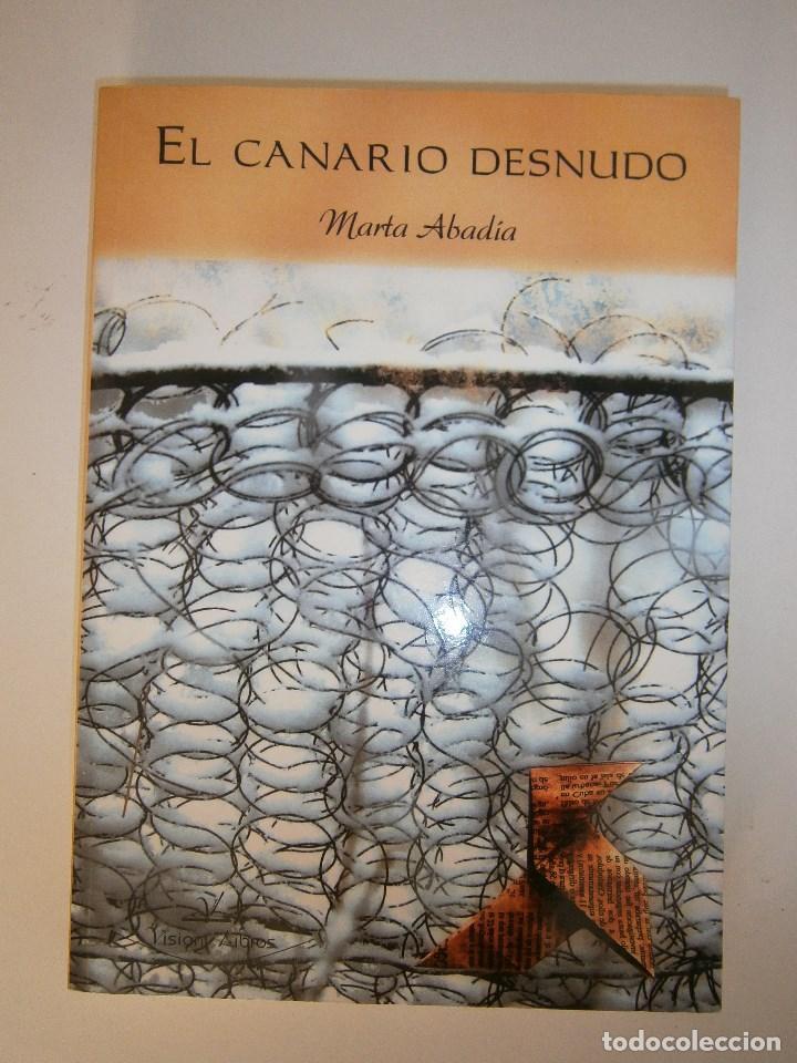 Libros de segunda mano: EL CANARIO DESNUDO Marta Abadia Vision Libros 2009 - Foto 2 - 98940679