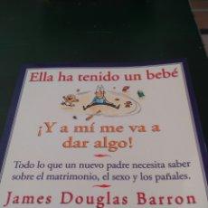 Libros de segunda mano: ELLA HA TENIDO UN BEBÉ ¡Y A MÍ ME VA A DAR ALGO!. JAMES DOUGLAS BARRON.. Lote 99525308
