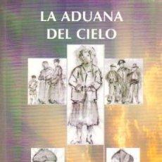 Libros de segunda mano: LA ADUANA DEL CIELO. LEON MEJIAS, MANUEL. NR-298. Lote 99678275