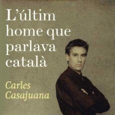 Libros de segunda mano: L'ÚLTIM HOME QUE PARLAVA CATALÀ - CARLES CASAJUANA. Lote 99911919
