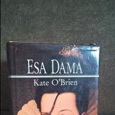 Libros de segunda mano: ESA DAMA. KATE O`BRIEN. . Lote 99969295