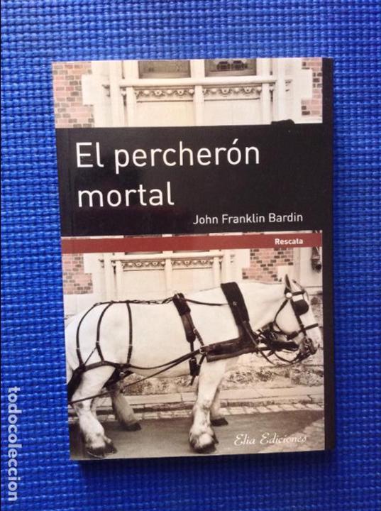 EL PERCHERON MORTAL JOHN FRANKLIN BARDIN (Libros de Segunda Mano (posteriores a 1936) - Literatura - Narrativa - Otros)
