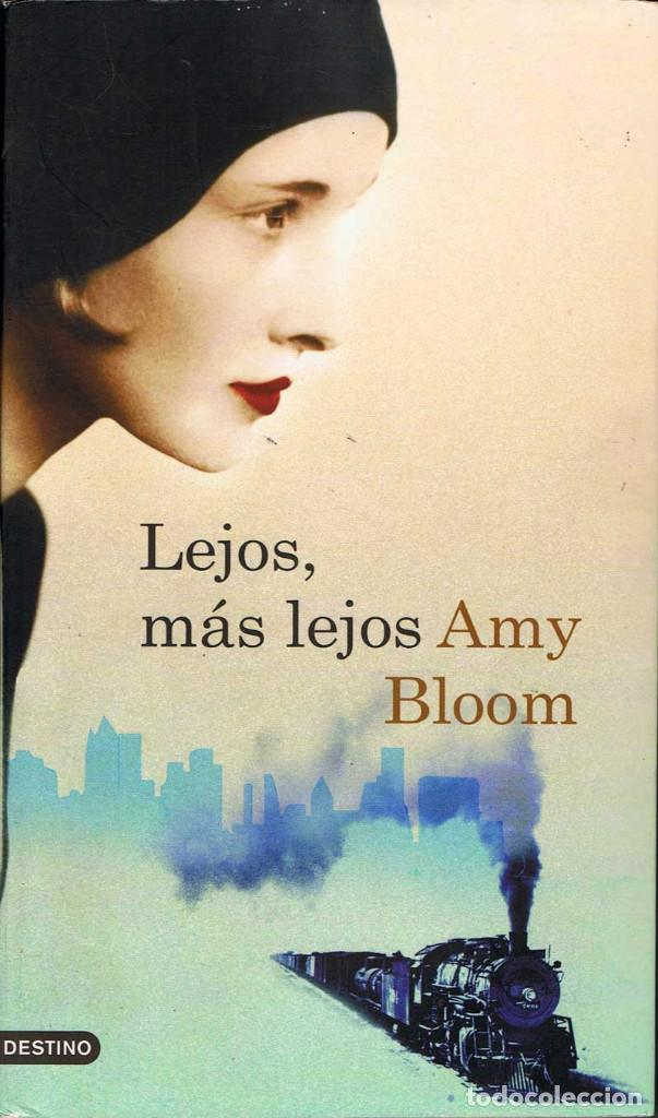 LEJOS, MÁS LEJOS - AMY BLOOM (Libros de Segunda Mano (posteriores a 1936) - Literatura - Narrativa - Otros)