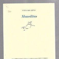 Libros de segunda mano: MONEDITAS. FERNANDO ORTIZ. COLECCION LA CRUZ DEL SUR. EDITORIAL PRE-TEXTOS.. Lote 100568579