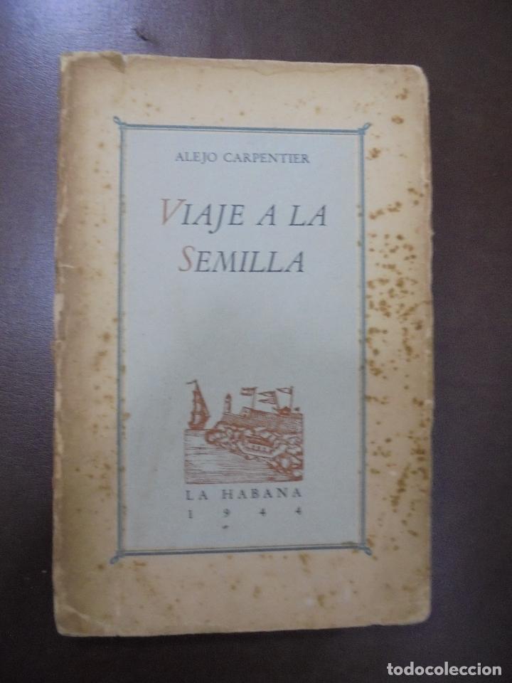 VIAJE A LA SEMILLA.1ª EDICION. ALEJO CARPENTIER. LA HABANA. 1944.DEDICATORIA MANUSCRITA AUTOR. LEER (Libros de Segunda Mano (posteriores a 1936) - Literatura - Narrativa - Otros)
