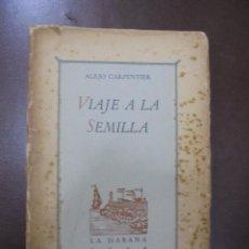 Libros de segunda mano: VIAJE A LA SEMILLA.1ª EDICION. ALEJO CARPENTIER. LA HABANA. 1944.DEDICATORIA MANUSCRITA AUTOR. LEER. Lote 100590639