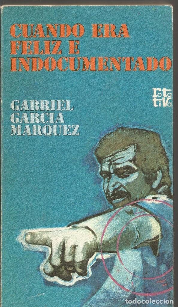 GABRIEL GARCIA MARQUEZ. CUANDO ERA FELIZ E INDOCUMENTADO (Libros de Segunda Mano (posteriores a 1936) - Literatura - Narrativa - Otros)